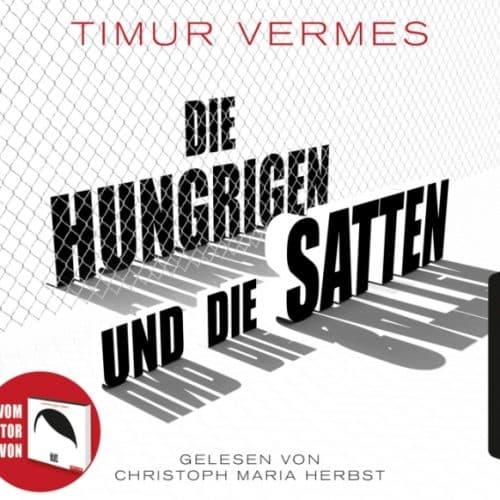 Die hungrigen und die Satten - Hörbuch – Timur Vermes