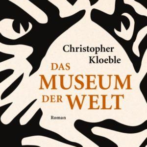 [Podcast] Interview mit Christopher Kloeble zu dem Buch: Das Museum der Welt