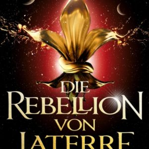 [Rezension] Die Rebellion von Laterre – Joanne Rendell, Jessica Brody