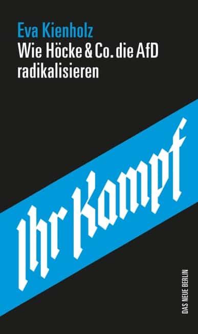 [Rezension] Ihr Kampf - Wie Höcke & Co. die AfD radikalisieren – Eva Kienholz 2