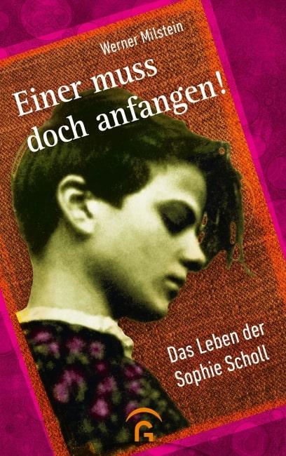 [Rezension] Einer muss doch anfangen! – Das Leben der Sophie Scholl – Werner Milstein 6