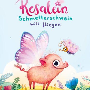 [Rezension] Rosalein Schmetterschwein will fliegen – Steffi Hahn, Wiebke Rauers