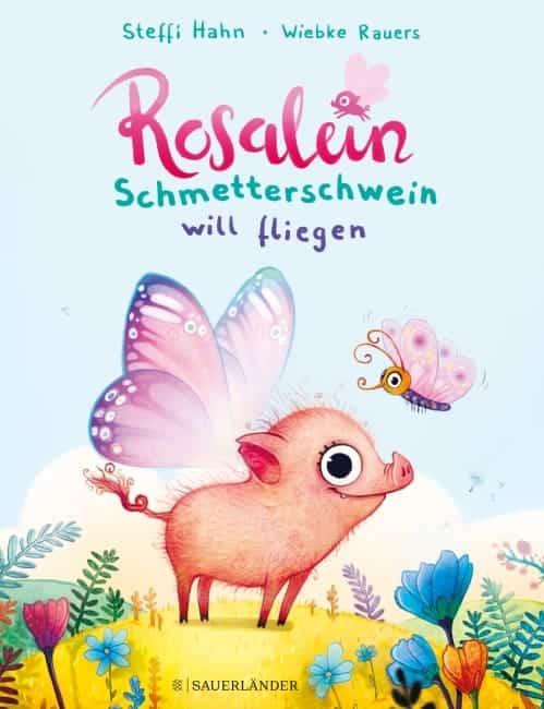 [Rezension] Rosalein Schmetterschwein will fliegen – Steffi Hahn, Wiebke Rauers 2