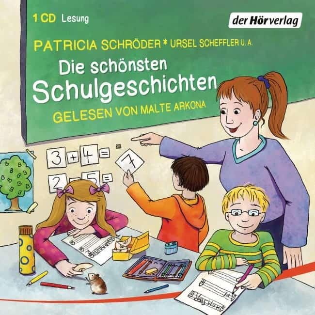 Die schönsten Schulgeschichten – Patricia Schröder, Ursel Scheffler, gelesen von Malte Arkona