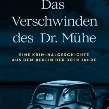 [Rezension] Das Verschwinden des Dr. Mühe – Oliver Hilmes