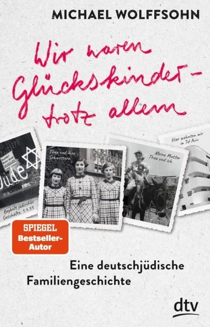 [Rezension] Wir waren Glückskinder – trotz allem. Eine deutsch-jüdische Familiengeschichte – Michael Wolffsohn 2