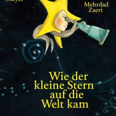 [Rezension] Wie der kleine Stern auf die Welt kam – Thomas Meyer, Mehrdad Zaeri